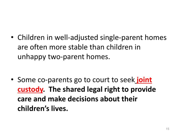 Children in well-adjusted single-parent homes are often more stable than children in unhappy two-parent homes.