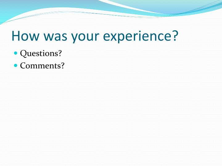 How was your experience?