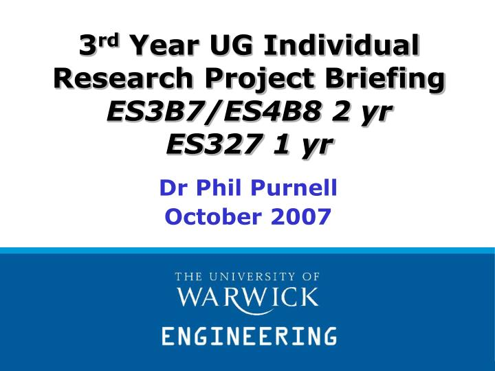 3 rd year ug individual research project briefing es3b7 es4b8 2 yr es327 1 yr