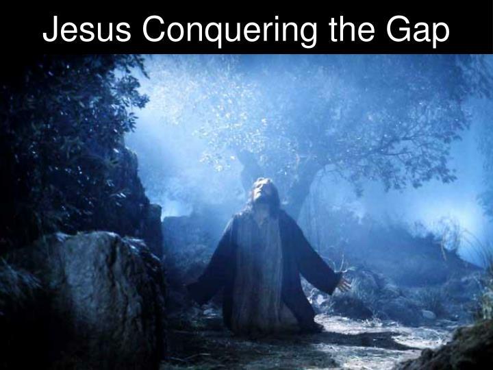 Jesus Conquering the Gap