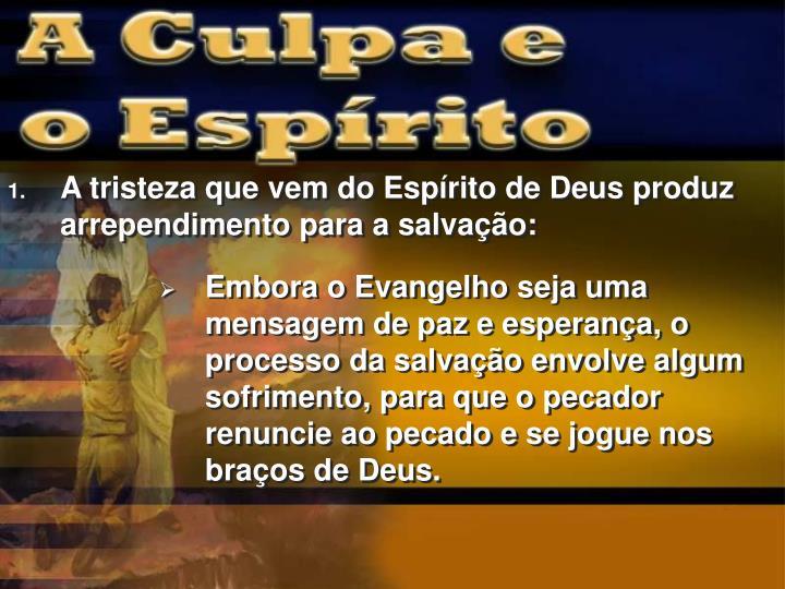 A tristeza que vem do Espírito de Deus produz arrependimento para a salvação: