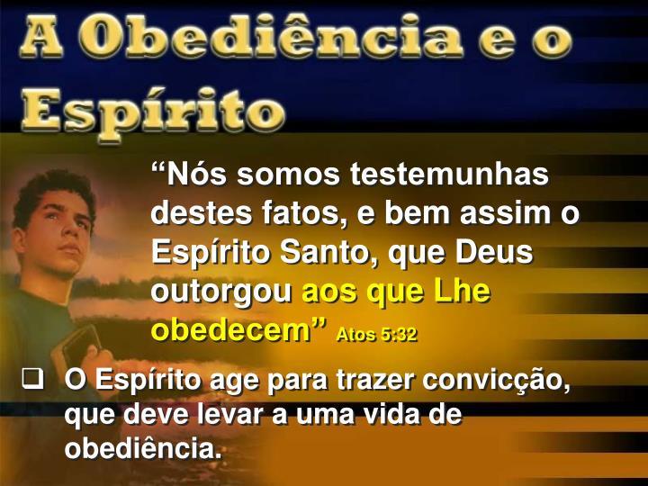 """""""Nós somos testemunhas destes fatos, e bem assim o Espírito Santo, que Deus outorgou"""