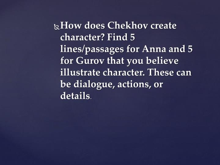 How does Chekhov create character? Find 5 lines/passages for Anna and 5 for