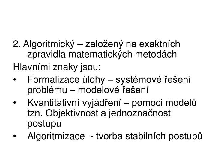 2. Algoritmický – založený na exaktních zpravidla matematických metodách