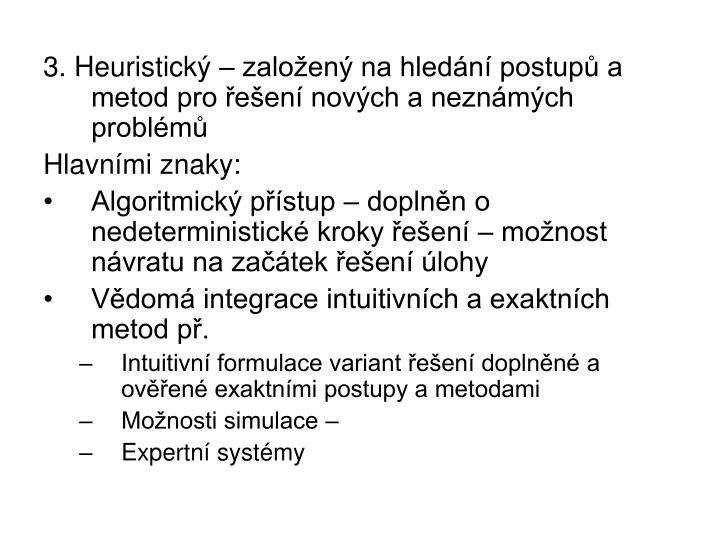 3. Heuristický – založený na hledání postupů a metod pro řešení nových a neznámých problémů
