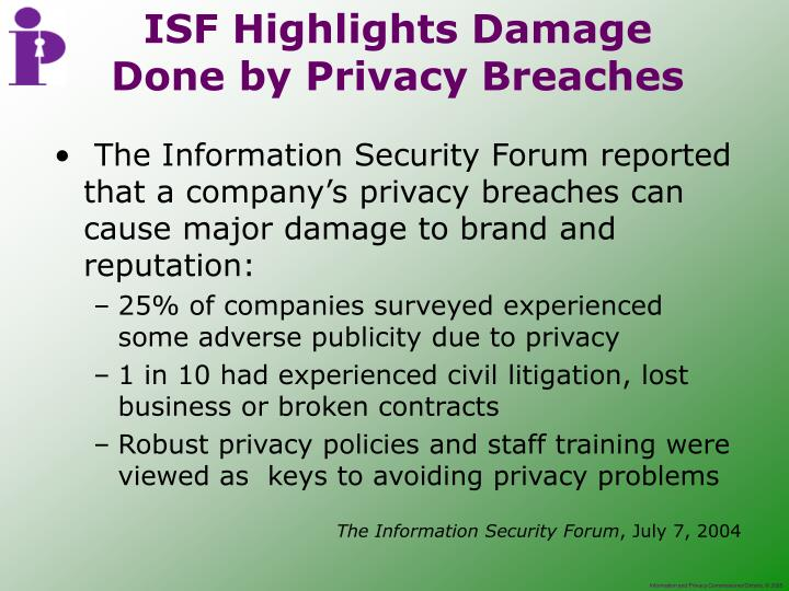The Information Security Forum reported that a company's privacy breaches can cause major damage to brand and reputation: