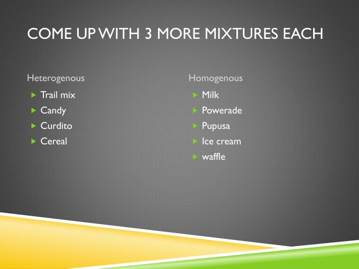 Come up with 3 more mixtures each