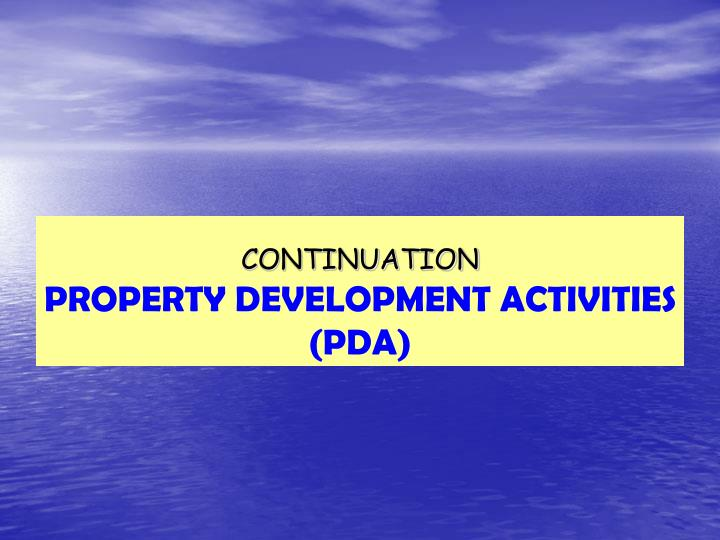 Continuation property development activities pda