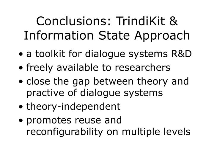 Conclusions: TrindiKit & Information State Approach