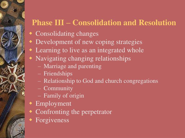 Phase III – Consolidation and Resolution