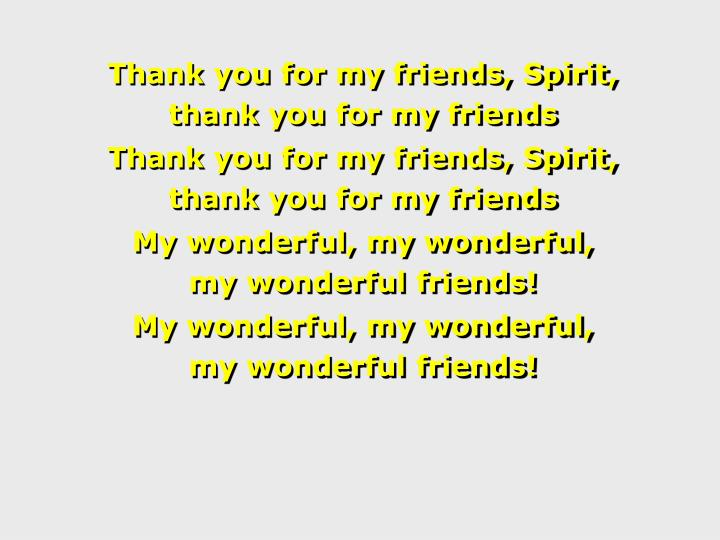 Thank you for my friends, Spirit,