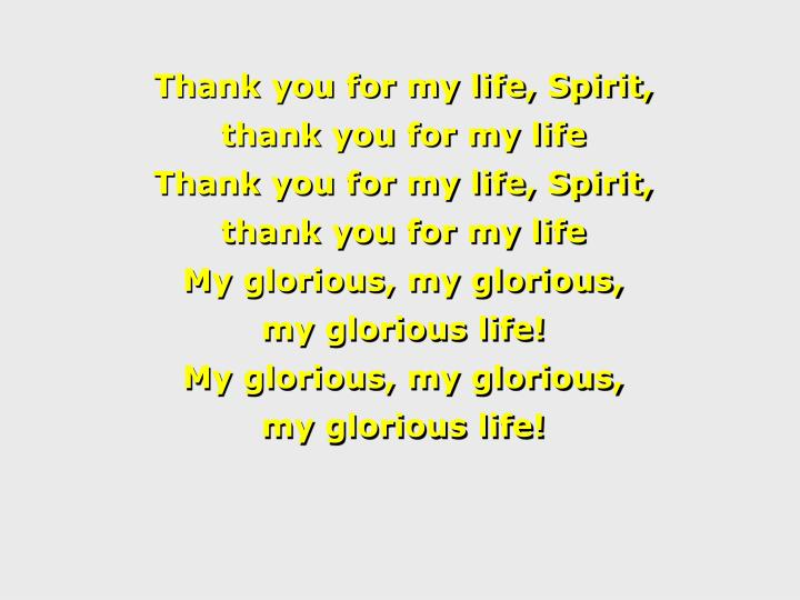 Thank you for my life, Spirit,