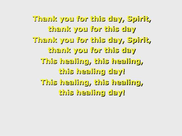 Thank you for this day, Spirit,