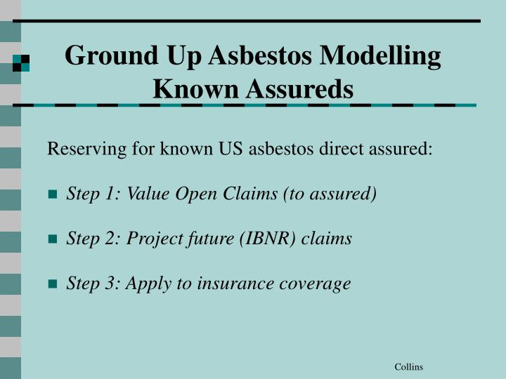 Ground Up Asbestos Modelling Known Assureds