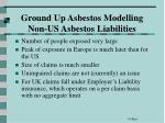ground up asbestos modelling non us asbestos liabilities
