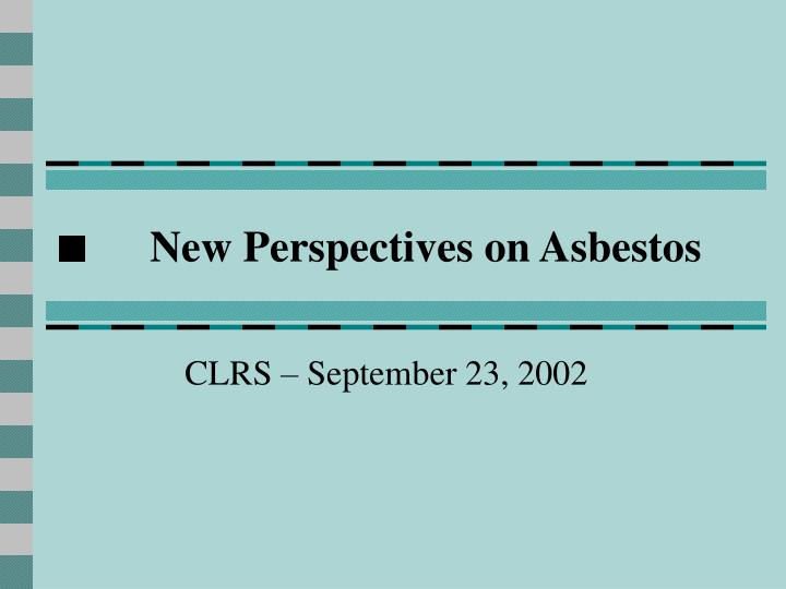 new perspectives on asbestos