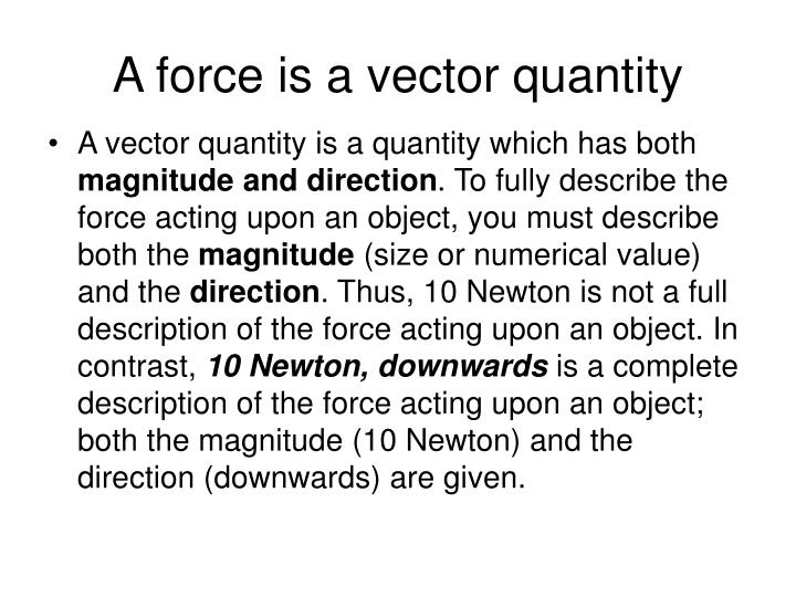 A force is a vector quantity
