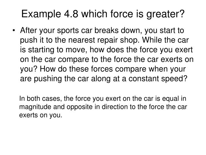 Example 4.8 which force is greater?