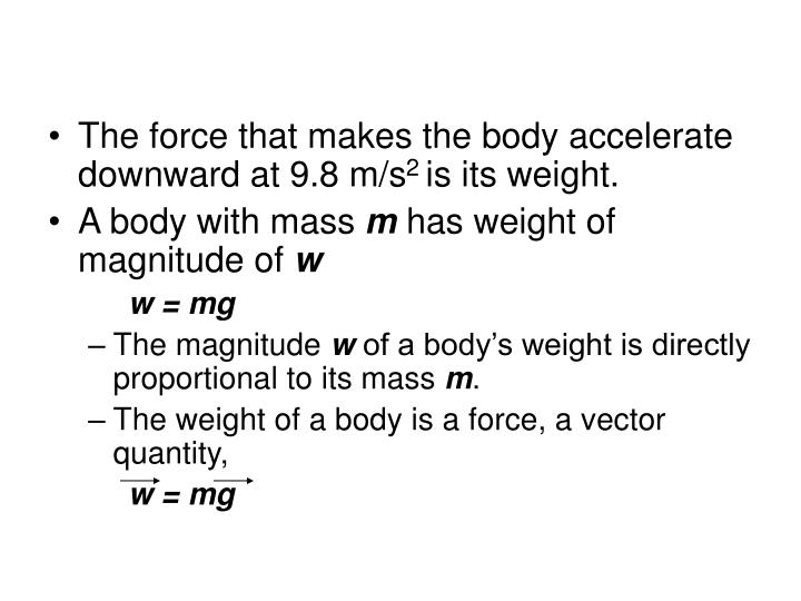 The force that makes the body accelerate downward at 9.8 m/s
