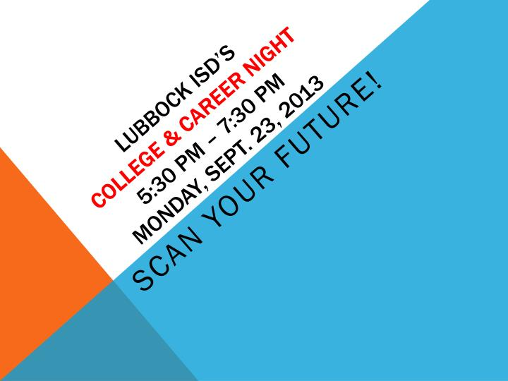 Lubbock isd s college career night 5 30 pm 7 30 pm monday sept 23 2013