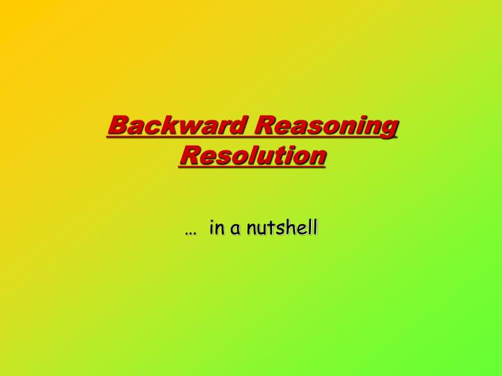 Backward Reasoning Resolution