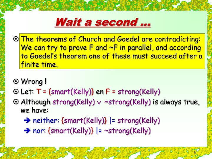 The theorems of Church and Goedel are contradicting: We can try to prove F and ~F in parallel, and according to Goedel's theorem one of these must succeed after a finite time.
