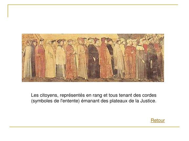 Les citoyens, représentés en rang et tous tenant des cordes (symboles de l'entente) émanant des plateaux de la Justice.