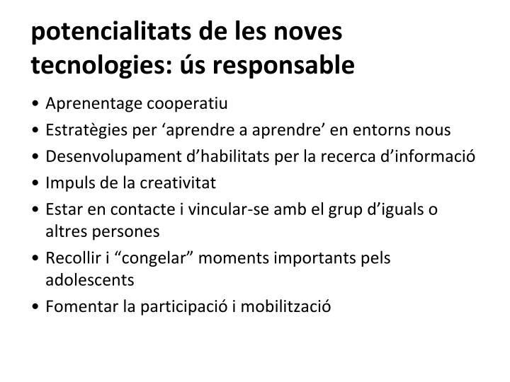 potencialitats de les noves tecnologies: ús responsable