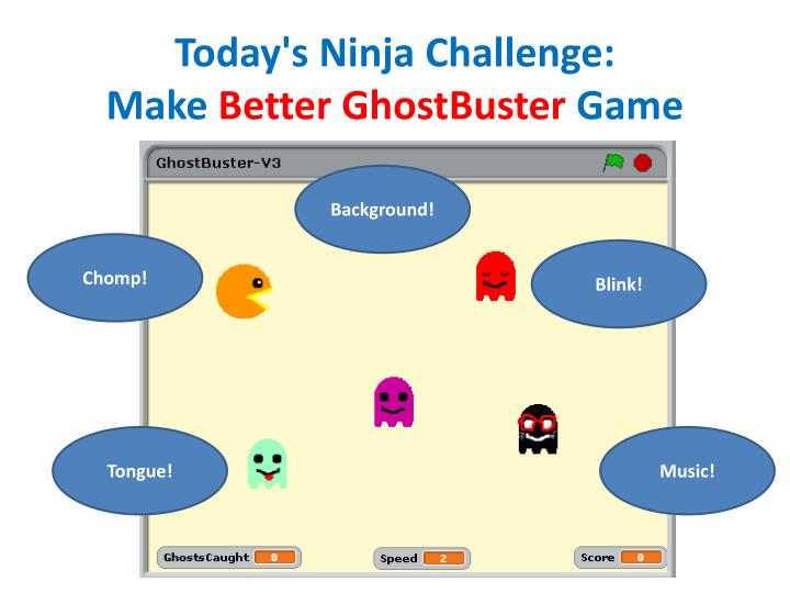 Today s ninja challenge make better ghostbuster game