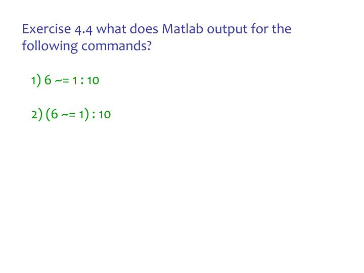 Exercise 4.4 what does Matlab output for the following commands?
