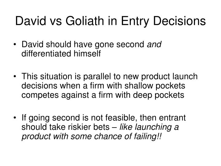 David vs Goliath in Entry Decisions
