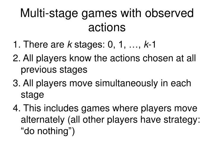 Multi-stage games with observed actions