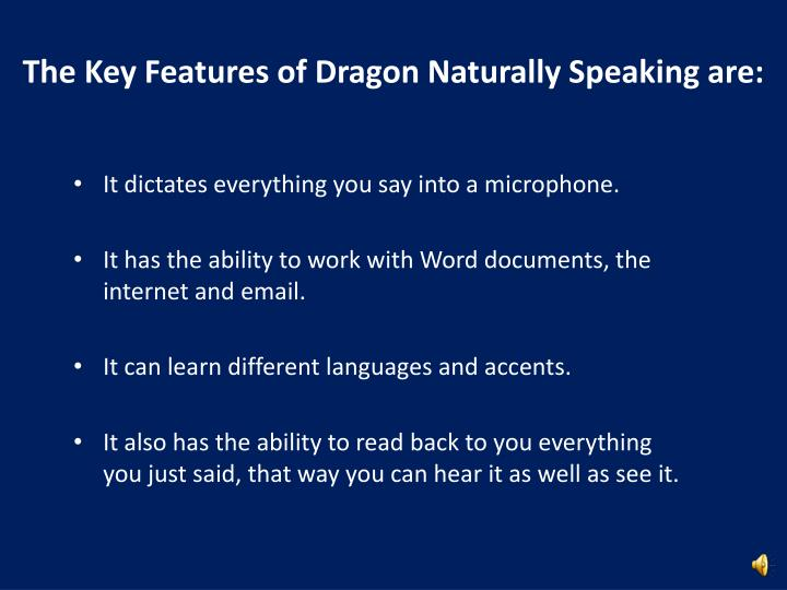 The Key Features of Dragon Naturally Speaking are: