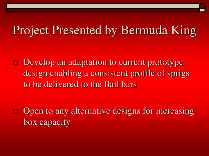 Project Presented by Bermuda King