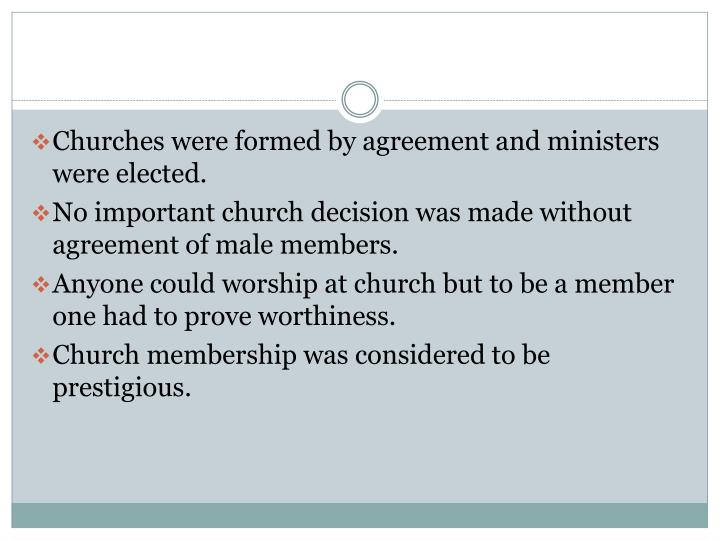 Churches were formed by agreement and ministers were elected.