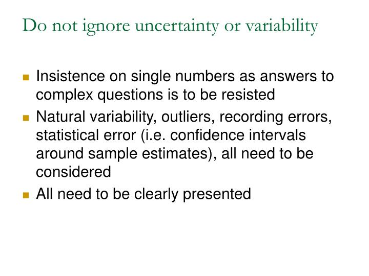 Do not ignore uncertainty or variability