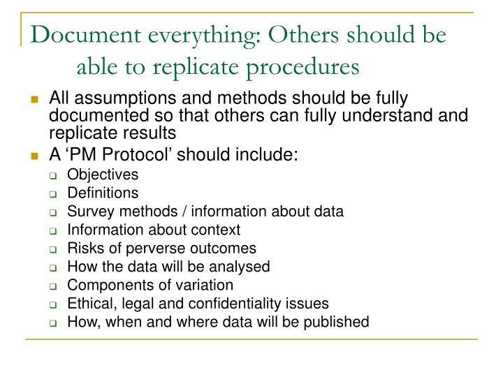 Document everything: Others should be able to replicate procedures