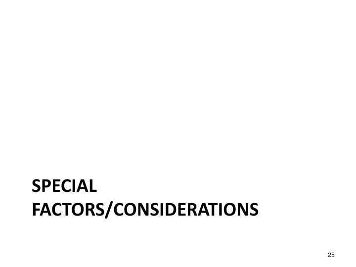 Special Factors/Considerations
