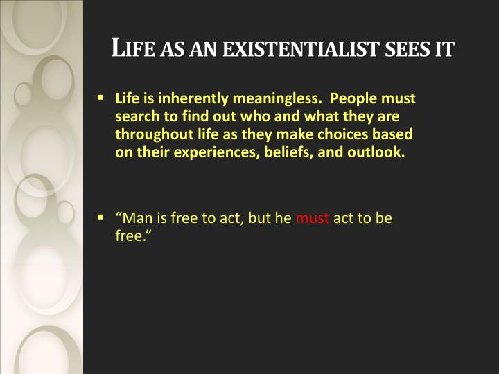 Life as an existentialist sees it