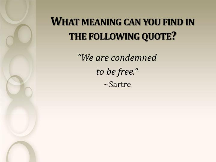 What meaning can you find in the following quote