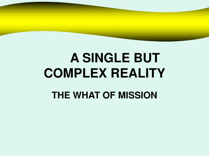 A SINGLE BUT COMPLEX REALITY