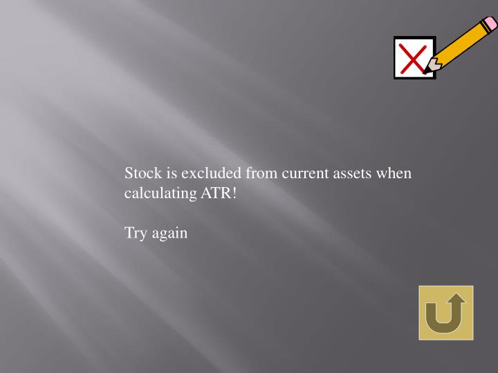 Stock is excluded from current assets when