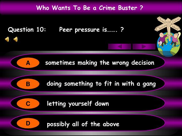 Question 10:     Peer pressure is……. ?