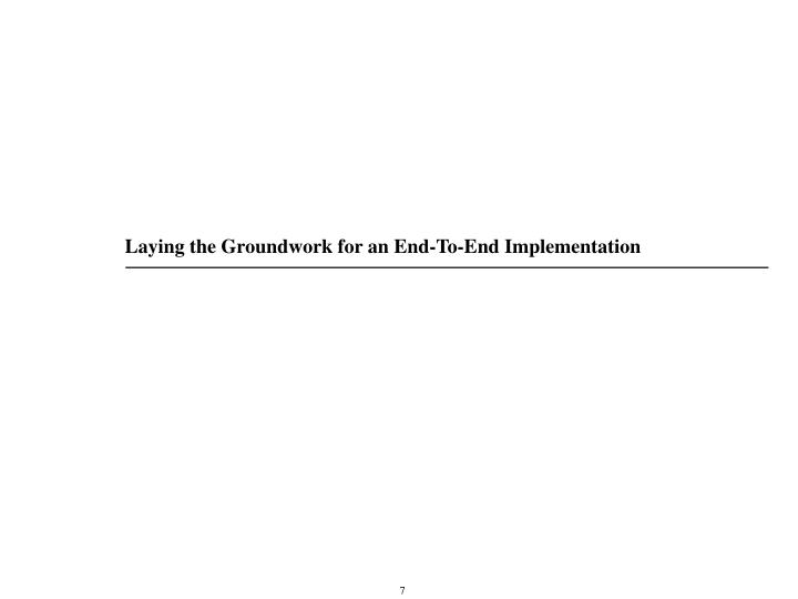 Laying the Groundwork for an End-To-End Implementation