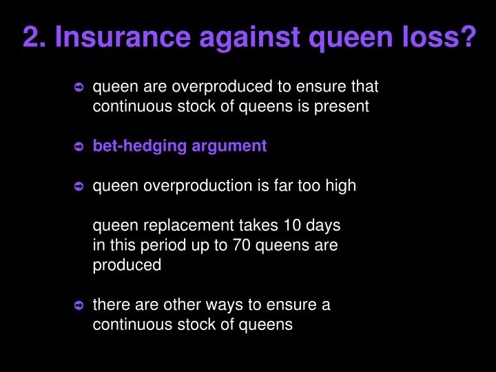 2. Insurance against queen loss?