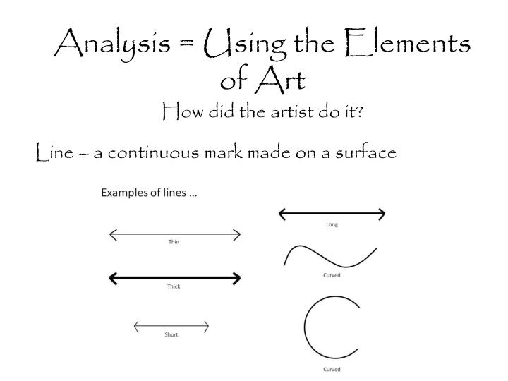 an analysis of art elements The elements and principals of art and design, and how they are used, contribute mightily to the ultimate composition of a work of art—and that can mean the difference between a masterpiece and a messterpiece just like a reader who studies vocabulary and sentence structure to become fluent and present within a.