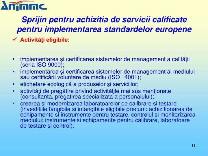 Sprijin pentru achizitia de servicii calificate pentru implementarea standardelor europene