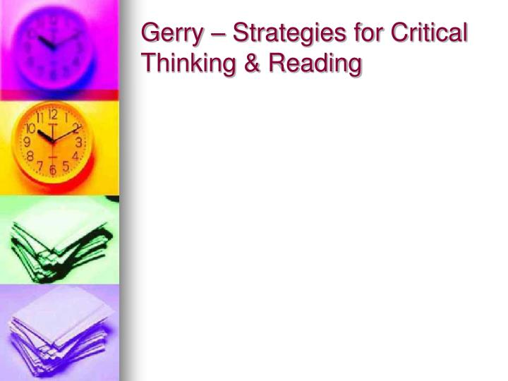 Gerry – Strategies for Critical Thinking & Reading