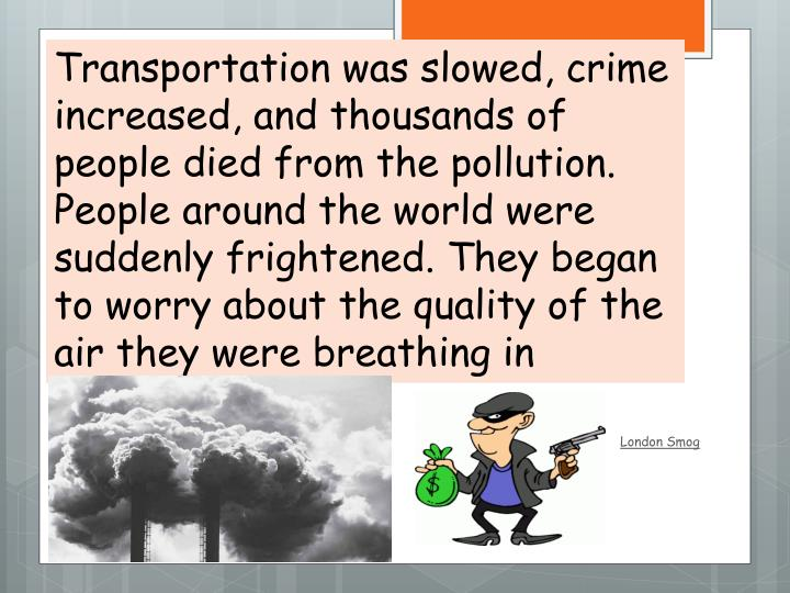 Transportation was slowed, crime increased, and thousands of people died from the pollution