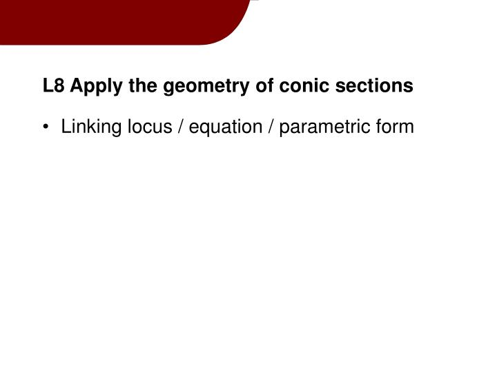 L8 Apply the geometry of conic sections